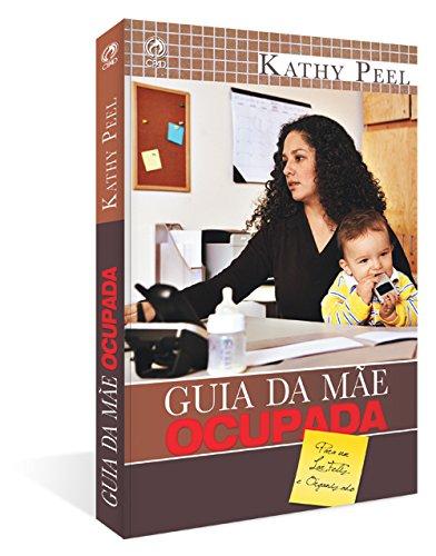 Guia da Mãe Ocupada - Para um Lar Feliz e Organizado
