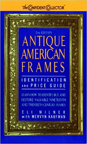 Antique American Frames: Indentification and Price Guide: Eli Wilner ...