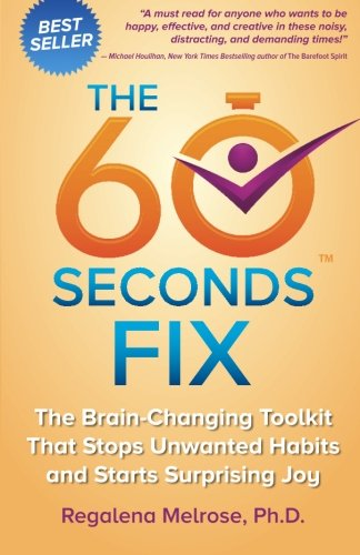 The 60 Seconds Fix: The Brain Changing Toolkit That Stops Unwanted Habits And Starts Surprising Joy