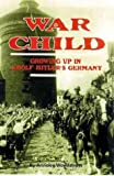 War Child: Growing Up in Adolf Hitler's Germany