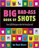 Big Bad-Ass Book of Shots