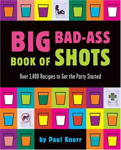 Big Bad-Ass Book of Shots]()
