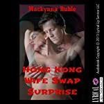Hong Kong Wife Swap Surprise: A Rough Group Sex Erotica Story | Mackynna Ruble