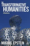 The Transformative Humanities : A Manifesto, Epstein, Mikhail, 1441155074