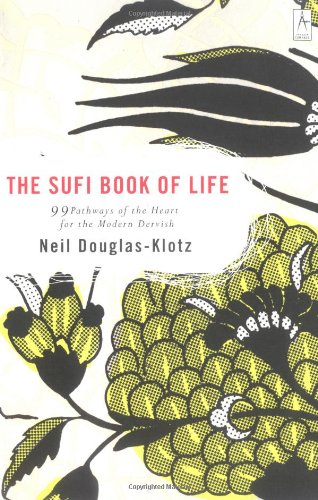 The Sufi Book of Life: 99 Pathways of the Heart for the Modern Dervish [Neil Douglas-Klotz] (Tapa Blanda)