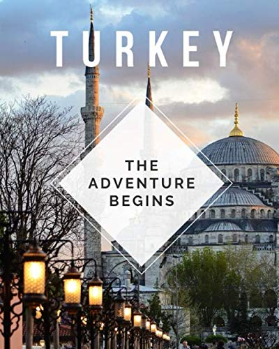 Turkey - The Adventure Begins: Trip Planner & Travel Journal To Plan Your Next Vacation In Detail Including Itinerary, Checklists, Calendar, Flight, Hotels & more (Flights To Turkey)