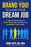 BRAND YOU! To Land Your Dream Job: A Step-by-Step Guide To Find a Great Job Get Hired and Jumpstart Your Career (BRAND YOU Guide) (Volume 1)