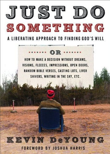 Just Do Something: A Liberating Approach to Finding God's Will by [Kevin DeYoung]