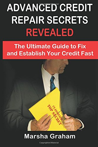 Advanced Credit Repair Secrets Revealed: The Ultimate Guide to Fix and Establish Your Credit Fast (Volume 1) pdf