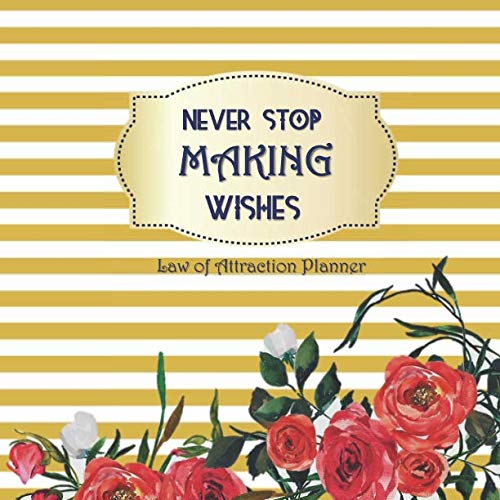 NEVER STOP MAKING WISHES Law of attraction planner: Vision Board book  & Goal Getter - Gold & Roses Large Activity Book (200 pages 8.5 x 8.5) Productivity Journal (Making A Vision Board Law Of Attraction)