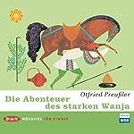 Die Abenteuer des starken Wanja | Otfried Preußler