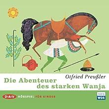 Die Abenteuer des starken Wanja Hörspiel von Otfried Preußler Gesprochen von: Rosemarie Fendel, Andreas Pietschmann