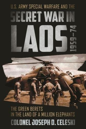U.S. Army Special Warfare and the Secret War in Laos 1959-74: The Green Berets in the Land of a Million Elephants