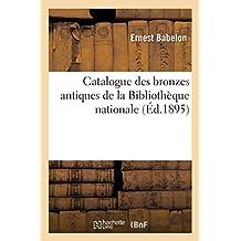 Catalogue Des Bronzes Antiques de la Bibliothèque Nationale