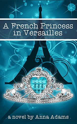 A French Princess in Versailles: Books for Girls (The French Girl Series Book 3) (English Edition)
