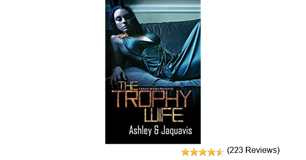 The trophy wife kindle edition by ashley jaquavis literature the trophy wife kindle edition by ashley jaquavis literature fiction kindle ebooks amazon fandeluxe Images