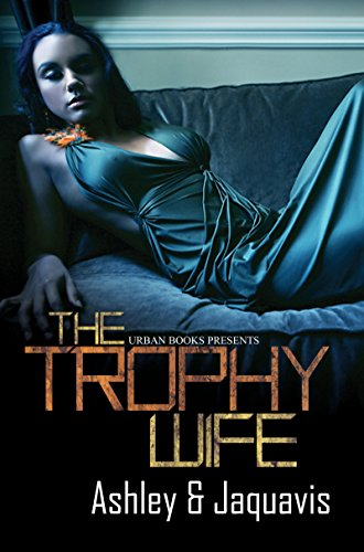 The trophy wife kindle edition by ashley jaquavis literature the trophy wife by ashley jaquavis fandeluxe Images