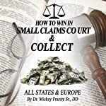How to Win in Small Claims Court and Collect | DD,Dr. Mickey Frazier Sr.