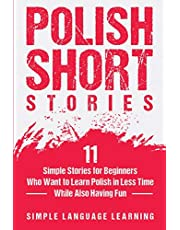 Polish Short Stories: 11 Simple Stories for Beginners Who Want to Learn Polish in Less Time While Also Having Fun