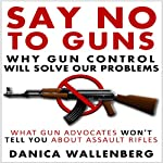 Say No to Guns: Why Gun Control Will Solve Our Problems | Danica Wallenberg
