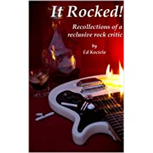 It Rocked! Recollections of a reclusive rock critic