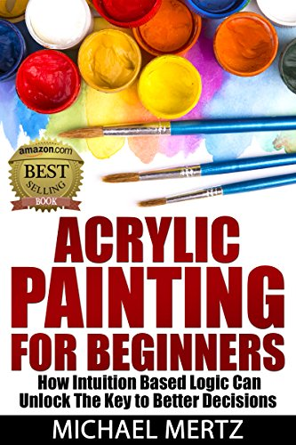 ACRYLIC PAINTING FOR BEGINNERS: Your Ultimate Guide to Achieving Success in Your First Acrylic Painting (acrylic painting, acrylic painting for beginners, painting masterpiece)