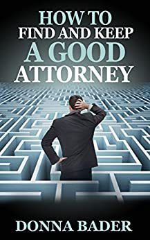 How to Find and Keep a Good Attorney by [Bader, Donna]