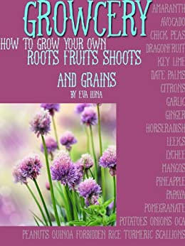 GROWcery: Grow Your Own Roots, Shoots, Fruits and Grains by [Luna, Eva]