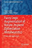 Fuzzy Logic Augmentation of Nature-Inspired Optimization Metaheuristics : Theory and Applications, , 3319109596