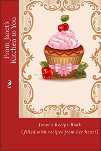 From Janet S Kitchen To You Janet S Recipe Book Filled