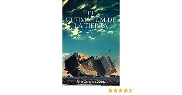 El ultimátum de la Tierra: libro de aventuras, suspense y fantasía con un trasfondo medioambiental (Spanish Edition) - Kindle edition by Jorge Zaragoza ...