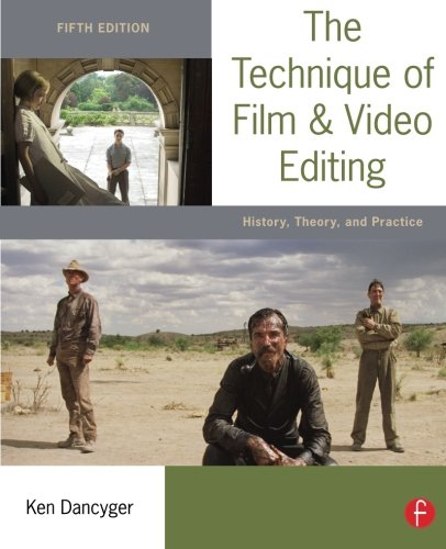 The Technique of Film and Video Editing: History, Theory, and Practice - Editing Film