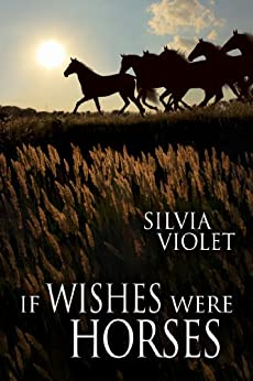 If Wishes Were Horses by [Violet, Silvia]