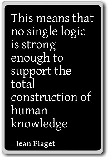 this-means-that-no-single-logic-is-strong-enoug-jean-piaget-quotes-fridge-magnet-black