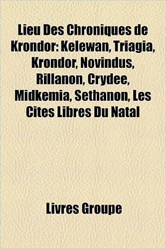 Livres gratuits Lieu Des Chroniques de Krondor: Kelewan, Triagia, Krondor, Novindus, Rillanon, Crydee, Midkemia, Sethanon, Les Cits Libres Du Natal pdf epub