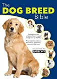 The Dog Breed Bible (Dog Bibles)