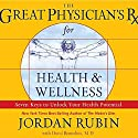 The Great Physician's Rx for Health and Wellness: Seven Keys to Unlock Your Health Potential Audiobook by Jordan Rubin, David Remedios Narrated by Jordan Rubin