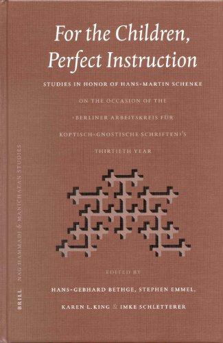 For the Children, Perfect Instruction: Studies in Honor of Hans-Martin Schenke on the Occasion of the Berliner Arbeitskreis Fur Koptisch-Gnostische ... Studies (English, French and German Edition)