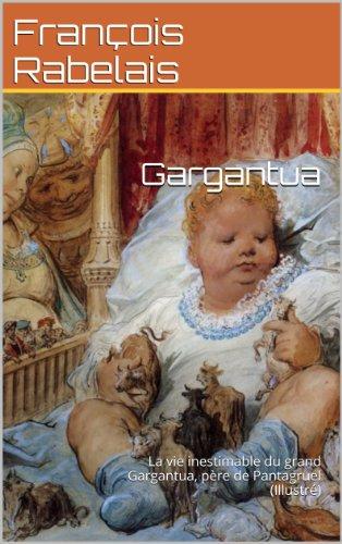 Gargantua (Illustré): La vie inestimable du grand Gargantua, père de Pantagruel (French Edition)