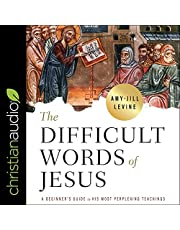The Difficult Words of Jesus: A Beginner's Guide to His Most Perplexing Teachings