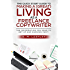 The Quick Start Guide to Making a (GREAT) Living as a Freelance Copywriter: The Information You Need to Get Up and Earning FAST!