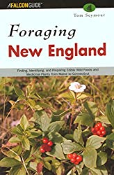 Foraging New England: Finding, Identifying, and Preparing Edible Wild Foods and Medicinal Plants from Maine to Connecticut (Falcon Guide)