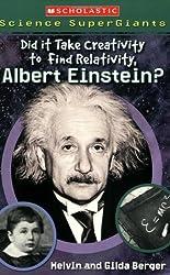 Scholastic Science Supergiants: Did It Take Creativity to Find Relativity, Albert Einstein?