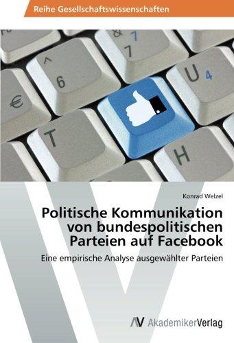 Politische Kommunikation von bundespolitischen Parteien auf Facebook: Eine empirische Analyse ausgewählter Parteien (German Edition) ebook