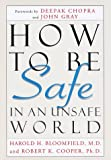 img - for How to Be Safe in an Unsafe World: The Only Guide to Inner Peace and Outer Security book / textbook / text book