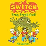 S.W.I.T.C.H. Frog Freakout | Ali Sparkes