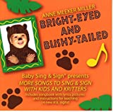 Bright-Eyed and Bushy-Tailed: More Songs to Sing and Sign with Kids and Kritters