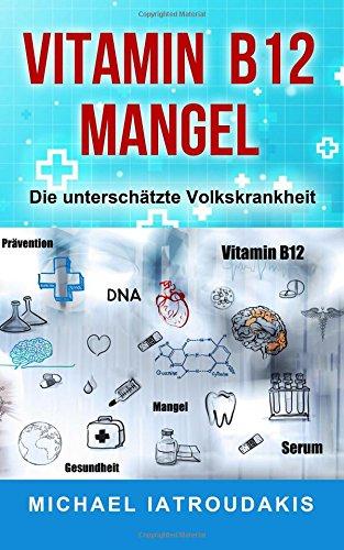 Vitamin B12-Mangel: Die unterschätzte Volkskrankheit (Erschöpfung, Depressionen, Müdigkeit, Vegan, Vegetarier, WISSEN KOMPAKT)