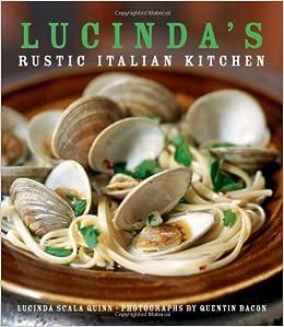 Lucindau0027s Rustic Italian Kitchen: Lucinda Scala Quinn, Quentin Bacon:  9780471793816: Amazon.com: Books