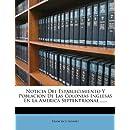 Noticia Del Establecimiento Y Poblacion De Las Colonias Inglesas En La America Septentrional .